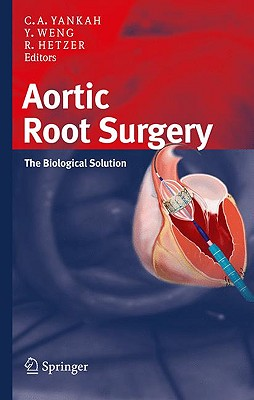 Aortic Root Surgery By Yankah, Charles A., M.D., Ph.D. (EDT)/ Weng, Yuguo, M.D. (EDT)/ Hetzer, Roland (EDT)